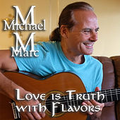 Love Is Truth With Flavors de Michael Marc