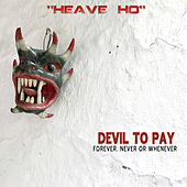Heave Ho de Devil to Pay