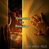 Dreams To Reality by Twizm Whyte Piece