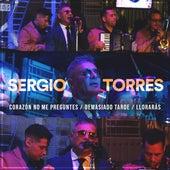 Corazón No Me Preguntes / Demasiado Tarde / Llorarás de El Sergio Torres