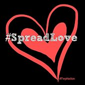 #SpreadLove by Twizm Whyte Piece