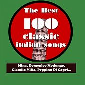 The Best 100 Classic Italian Songs Vol.1 (Mina, Sofia Loren, Claudio Villa, Peppino Di Capri, Katia Ricciarelli, Adriano Celentano...) by Various Artists