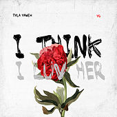 I Think I Luv Her by Tyla Yaweh