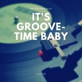 It's Groove-Time Baby, Vol. 1 de Astor Piazzolla
