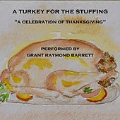 A Turkey For The Stuffing - A Celebration Of Thanksgiving by Grant Raymond Barrett