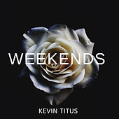 WEEKENDS (Instrumental Version) by Kevin Titus