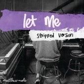 Let Me (Stripped Version) by Matthew Mole