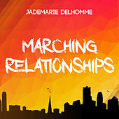 Marching Relationships by Jademarie Delhomme