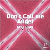 Don`t Call me Angel de Echo River