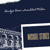 Bridge Over Troubled Water von Michael Stokes