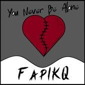 You Never Be Alone von FapIKQ