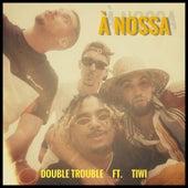 À Nossa by Double Trouble