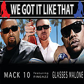 We Got It Like That by Mack 10