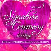 Perfect Wedding Music Collection: Signature Ceremony - Love Songs, Volume 1 by Various Artists