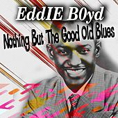 Nothing but the Good Old Blues de Eddie Boyd