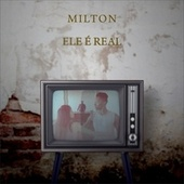 Ele É Real by Milton