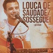 Louca de Saudade / Sosseguei (Ao Vivo) (Acústico) de Angelo Campos