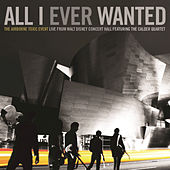 All I Ever Wanted: The Airborne Toxic Event - Live From Walt Disney Concert Hall featuring The Calder Quartet de The Airborne Toxic Event