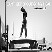 Can't Get It Out of My Head von Arbanville