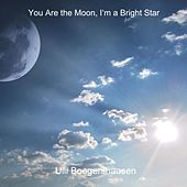 You Are the Moon, I'm a Bright Star von Ulli Boegershausen
