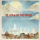 High Atop The Houses And The Towns by St. Lola in the Fields