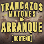 Trancazos Matones De Arranque (Norteño) de Various Artists