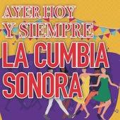 Ayer Hoy Y Siempre La Cumbia Sonara de Various Artists