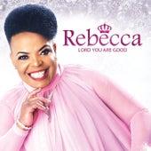 Lord You Are Good de Rebecca Malope