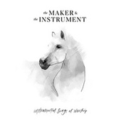 Instrumental Songs Of Worship by The Maker & The Instrument