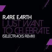 I Just Want To Celebrate (Selectracks Remix) di Rare Earth
