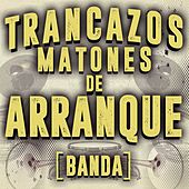 Trancazos Matones De Arranque (Banda) by Various Artists
