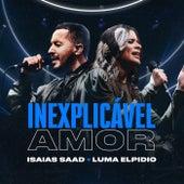Inexplicável Amor (Ao Vivo) de Isaias Saad
