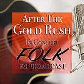 After The Gold Rush In Concert Folk FM Broadcast by Various Artists