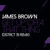 Get Up Offa That Thing (District 78 Remix) by James Brown