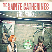 Fire Works by The Sainte Catherines