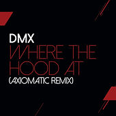 Where The Hood At (AXIOMATIC Remix) by DMX
