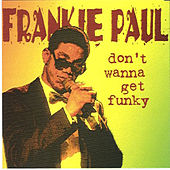 Dont Wanna Get Funky by Frankie Paul