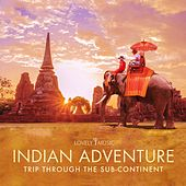 Indian Adventure: Trip Through the Sub-Continent by Lovely Music Library