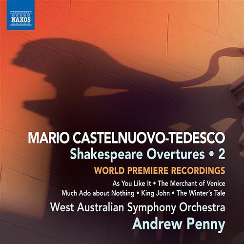 Castelnuovo-Tedesco: Shakespeare Overtures, Vol. 2 by Andrew Penny
