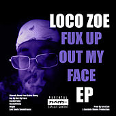 Fux Up Out My Face de Loco Zoe