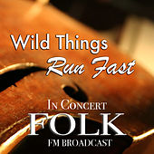 Wild Things Run Fast In Concert Folk FM Broadcast by Various Artists