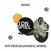 Not Enough (David K. Remix) by MAMA
