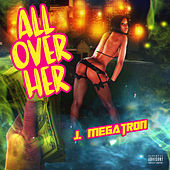 All Over Her de J. Megatron