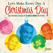 Let's Make Everyday a Christmas Day: R&B Christmas Classics with Charles Brown and Friends von Various Artists