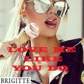 LOVE ME LIKE YOU DO (French) de Brigitte
