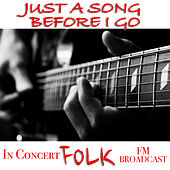 Just A Song Before I Go In Concert Folk FM Broadcast de Various Artists