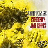 Striker's Jah Roots (Bunny 'Striker' Lee 50th Anniversary Edition) by Johnny Clarke