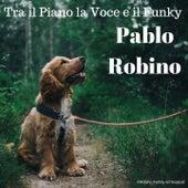 Tra il Piano la Voce e il Funky di Pablo Robino