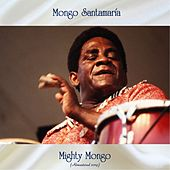 Mighty Mongo (Remastered 2019) di Mongo Santamaria