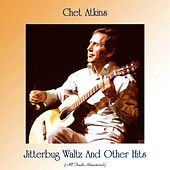Jitterbug Waltz And Other Hits (All Tracks Remastered) von Chet Atkins